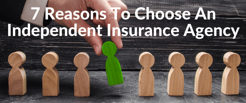 7 Reasons to Choose an Independent Insurance Agency